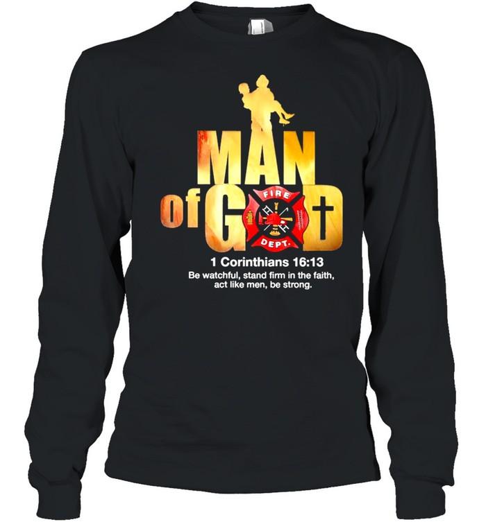 Firefighter Man of God Fire Dept 1 Corinthians 16 13 shirt Long Sleeved T-shirt