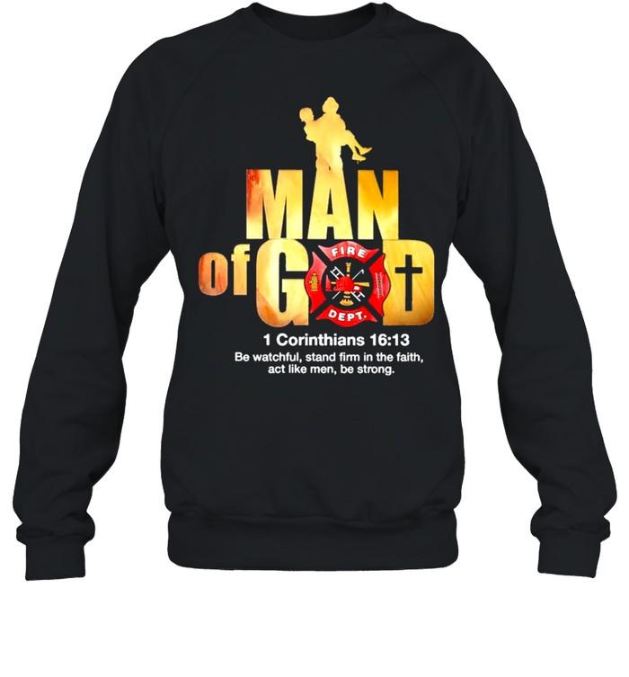 Firefighter Man of God Fire Dept 1 Corinthians 16 13 shirt Unisex Sweatshirt