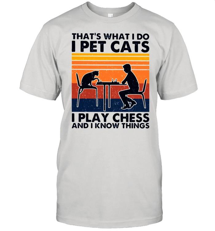 That's What I Do I Pet Cats I Play Chess And I Know Things Vintage shirt