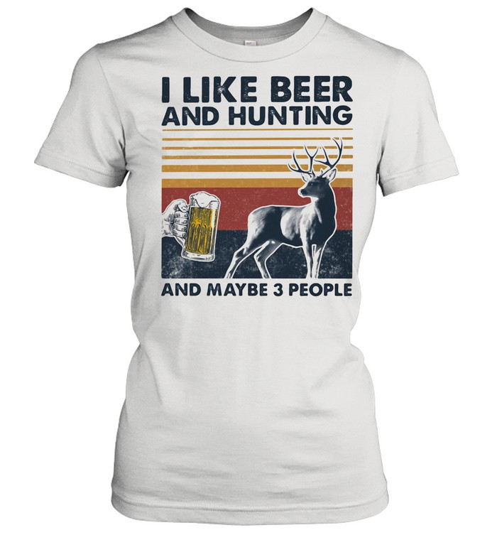 I Like Beer And Hunting And Maybe Three People Vintage shirt Classic Women's T-shirt