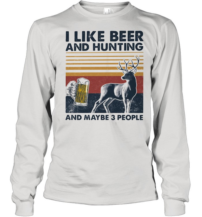 I Like Beer And Hunting And Maybe Three People Vintage shirt Long Sleeved T-shirt