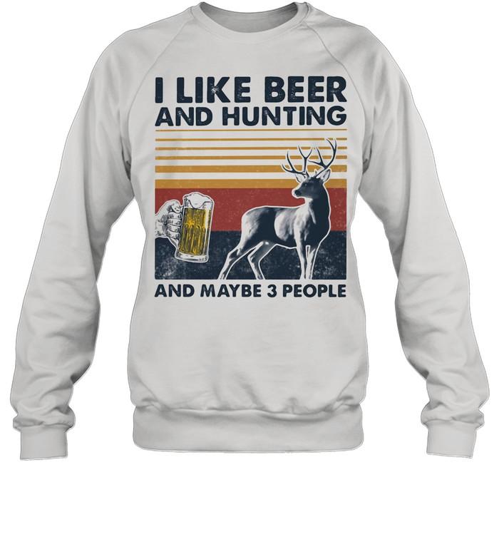 I Like Beer And Hunting And Maybe Three People Vintage shirt Unisex Sweatshirt