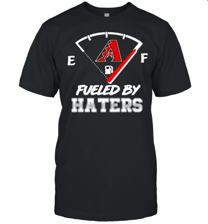 The Arizona Diamondbacks Fueled By Haters shirt