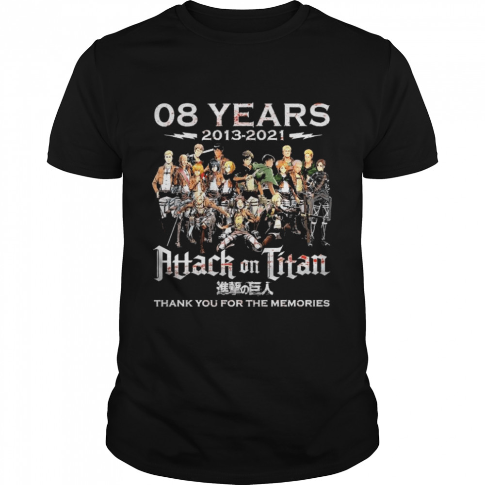 08 Years 2013 2021 Attack On Titan Thank You For The Memories Shirt