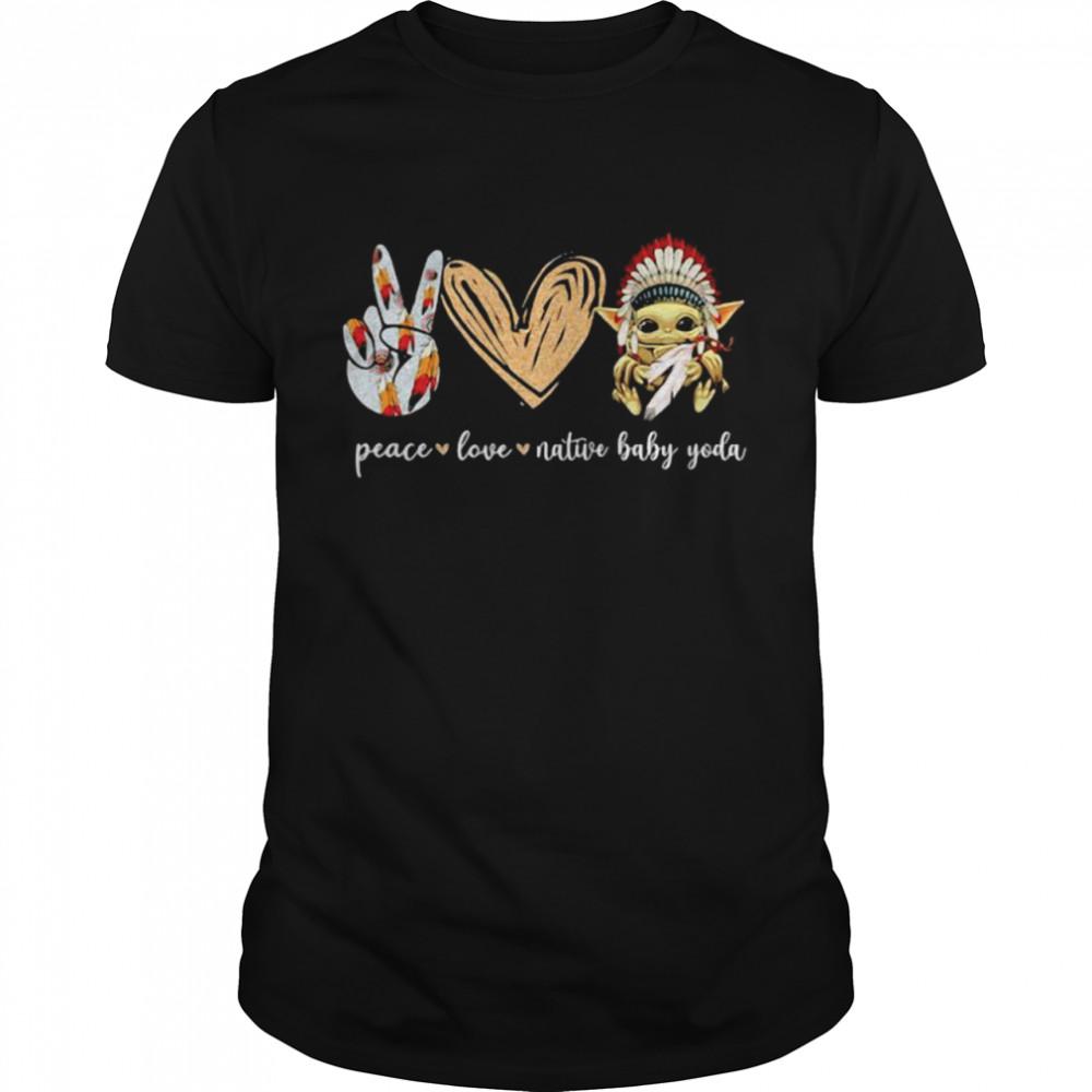 Peace Love Native Baby Yoda American Shirt