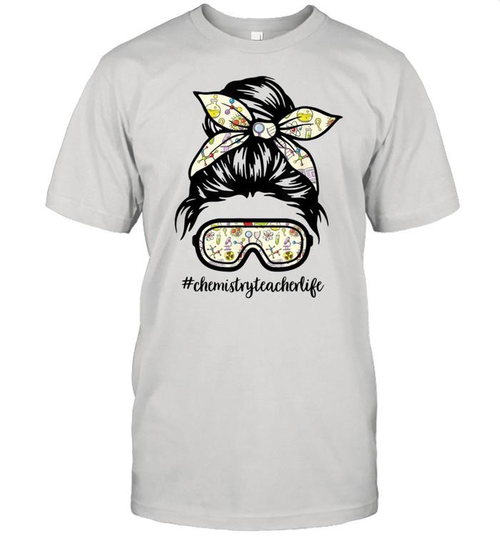 ChemistryTeacherlife Messy Bun Life Hair Goggles Science Shirt