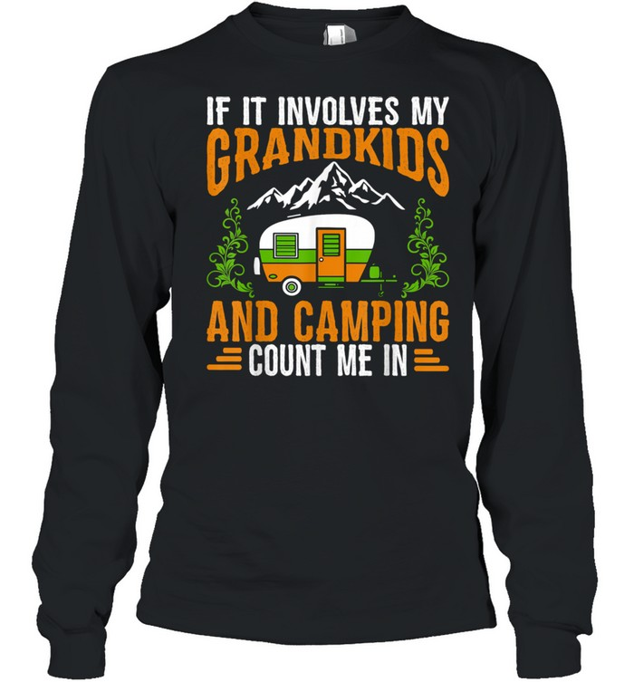 If It Involves My Grandkids Camping Count Me In RV Camper  Long Sleeved T-shirt