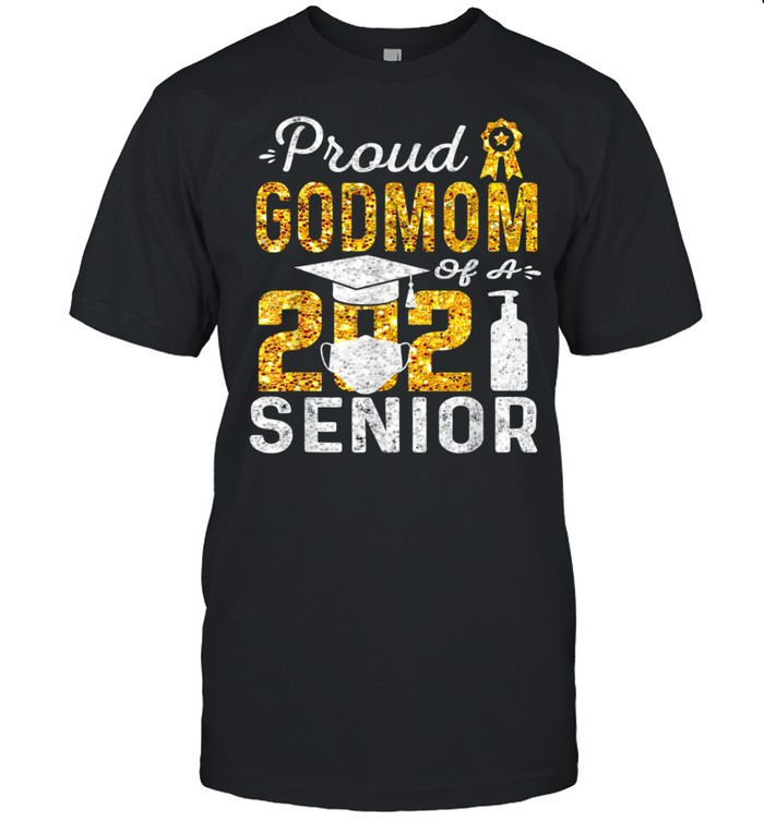 Proud Godmom of a 2021 Senior Face Mask Hand Sanitizer Shirt