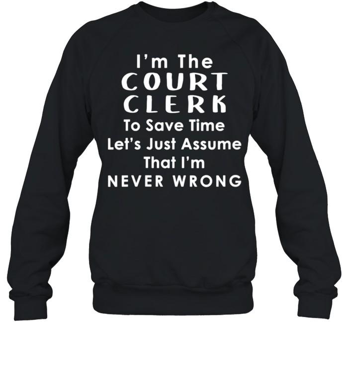 Court Clerk Officer Assume Im Never Wrong Saying shirt Unisex Sweatshirt