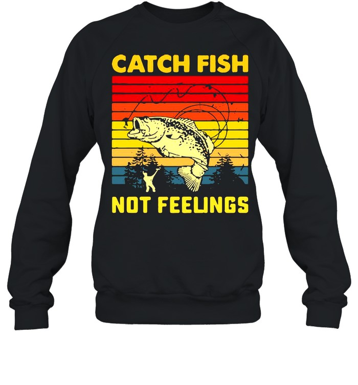 Fishing Catch Fish Not Feelings Vintage T-shirt Unisex Sweatshirt