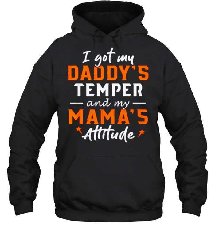 I Got My Daddy's Temper And My Mamas Attitude  Unisex Hoodie