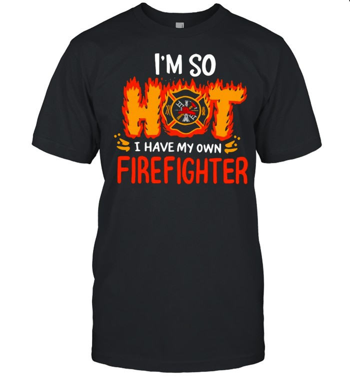 I'm So Hot I Have My Own Firefighter T-shirt Classic Men's T-shirt