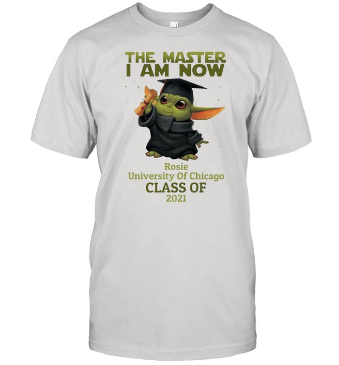 The Master I Am Now Rosie University Of Chicago Class Of 2021 shirt Classic Men's T-shirt