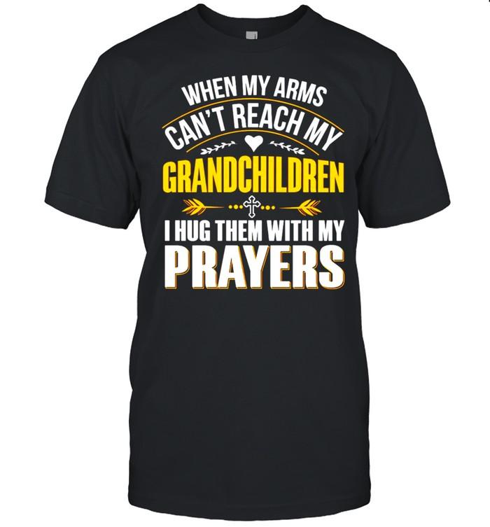 When my arms can't reach my Grandchildren I hug them with my prayers shirt Classic Men's T-shirt