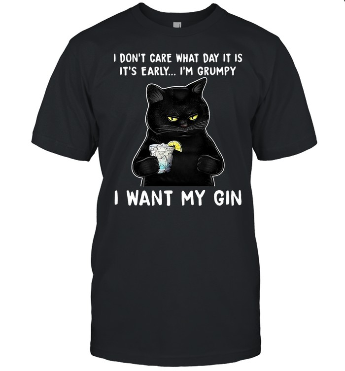 Black Cat I Don't Care What Day It Is It's Early I'm Grumpy I Want My Gin T-shirt Classic Men's T-shirt