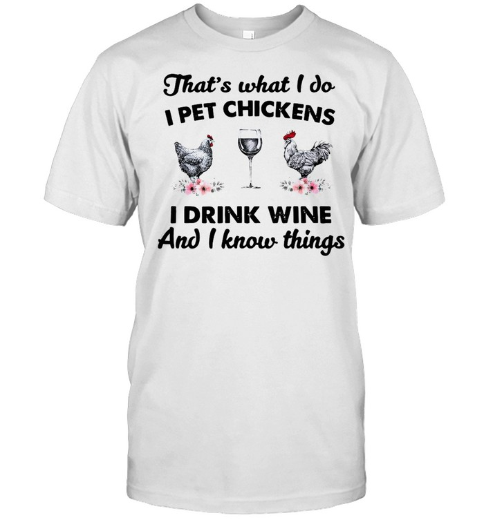 That's What I Do I Pet Chickens I Drink Wine And I Know Things T-shirt Classic Men's T-shirt