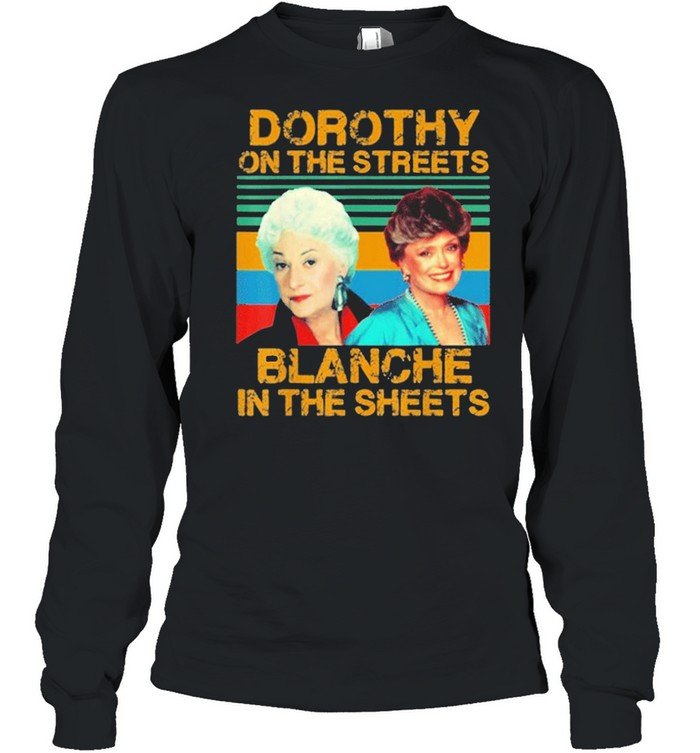 Dorothy On The Streets Blanche In The Sheets Vintage shirt Long Sleeved T-shirt