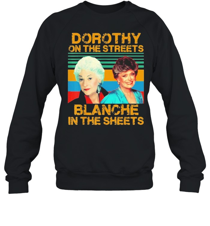 Dorothy On The Streets Blanche In The Sheets Vintage shirt Unisex Sweatshirt