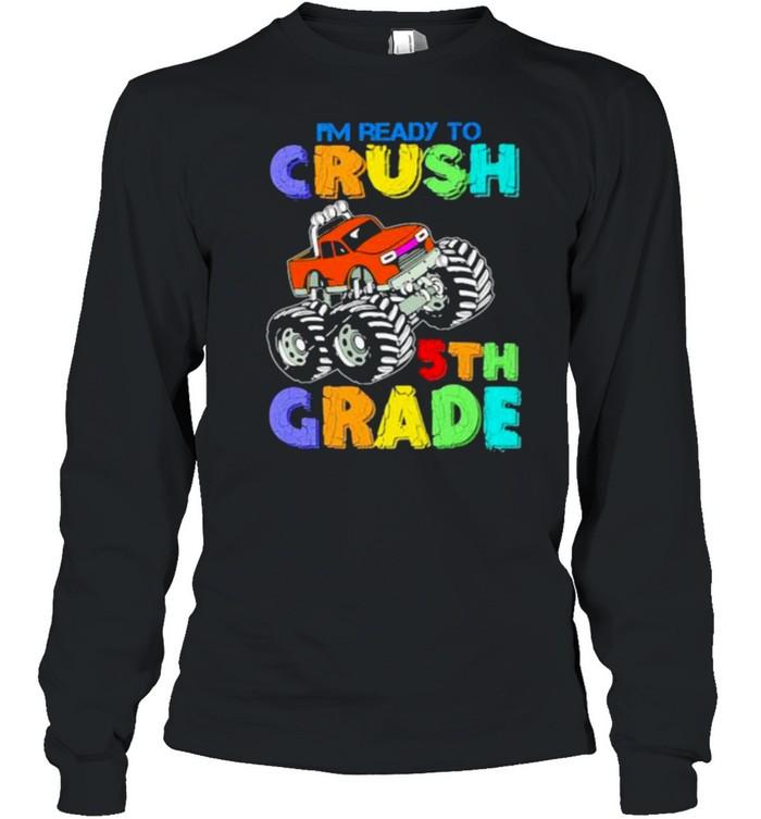 I'm Ready To Crush 5th Grade  Long Sleeved T-shirt