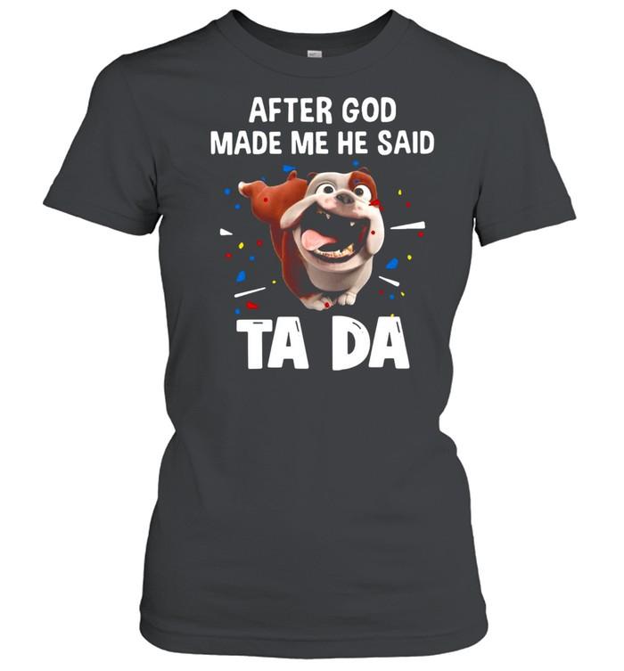 Bull Dog After God Made Me He Said Ta Da T-shirt Classic Women's T-shirt