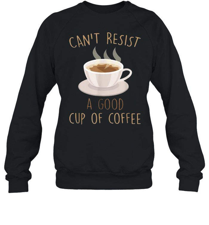 Can't Resist A Good Cup Of Coffee Barista T- Unisex Sweatshirt