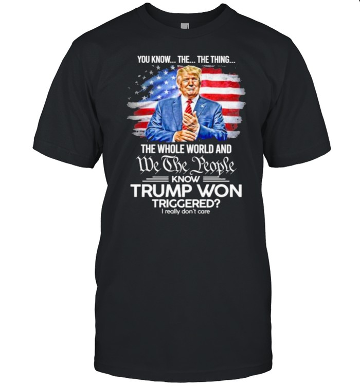 You Know The Thing The Whole World And We The People Know Trump Won Triggered American Flag  Classic Men's T-shirt