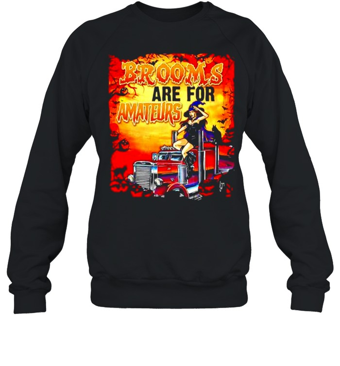 Brooms are for amateurs funny trucker witch T-shirt Unisex Sweatshirt