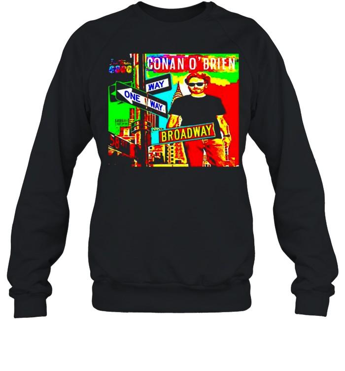 Conan O'Brien way one way broadway shirt Unisex Sweatshirt