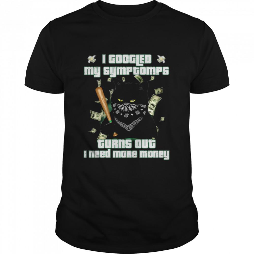 Black Cat I Googled My Symptoms Turns Out I Need More Money  Classic Men's T-shirt