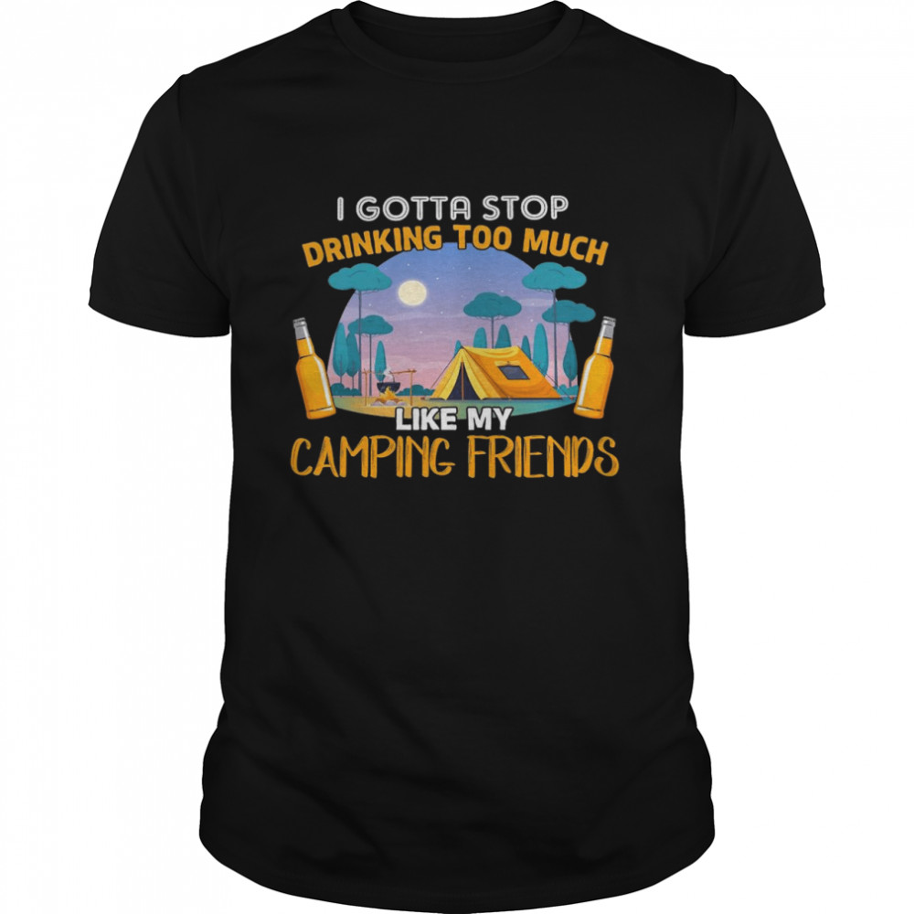 Camping I Gotta Stop Drinking Too Much Like My Camping Friends  Classic Men's T-shirt